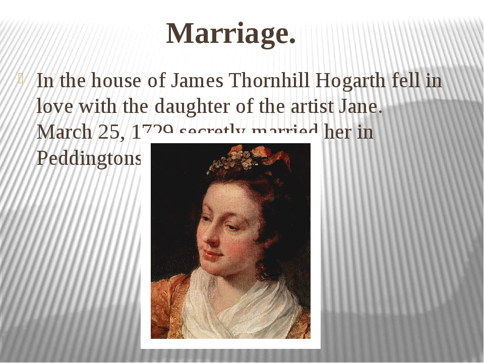 Marriage. In the house of James Thornhill Hogarth fell in love with the daugh...