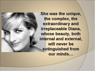 She was the unique, the complex, the extraordinary and irreplaceable Diana, w