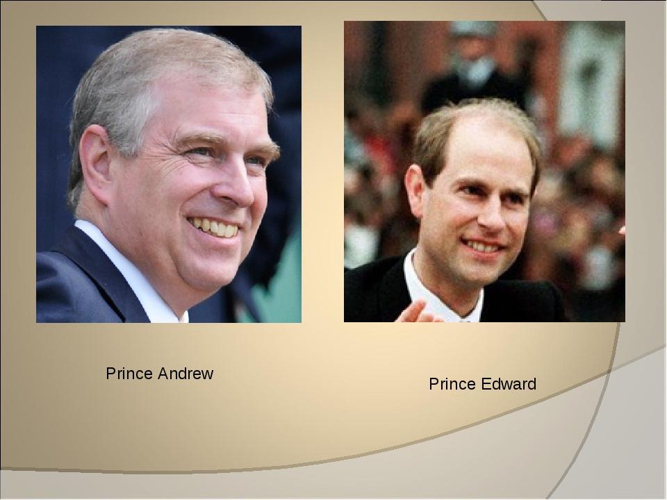 Prince Andrew Prince Edward