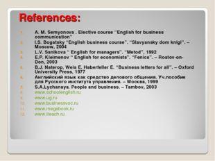 "References: A. M. Semyonova . Elective course ""English for business communica"
