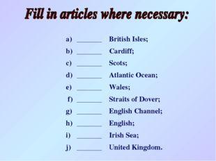 a)_______British Isles; b)_______Cardiff; c)_______Scots; d)_______At