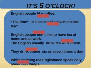 "IT'S 5 O'CLOCK! English people like coffee. ""Tea-time"" is also called ""seven"