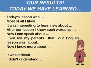 OUR RESULTS! TODAY WE HAVE LEARNED… Today's lesson was … Most of all I liked…