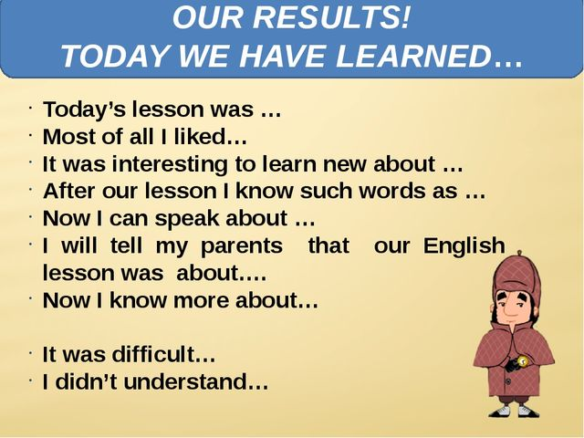 OUR RESULTS! TODAY WE HAVE LEARNED… Today's lesson was … Most of all I liked…...