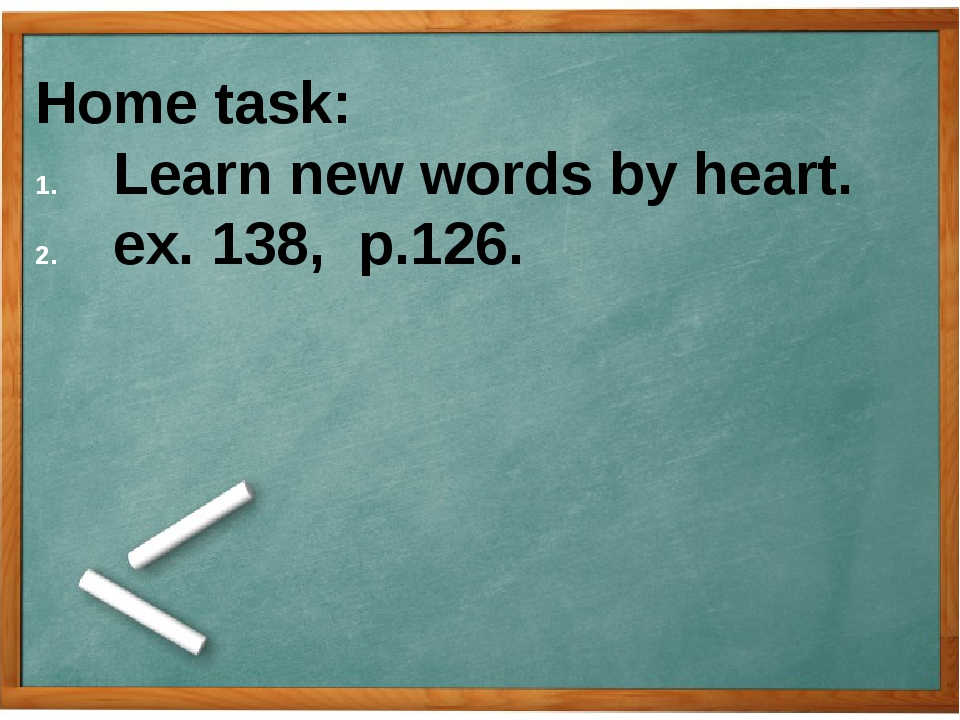 YOUR HOMEWORK: ex. 143 p. 128 To learn new words by heart. Home task: Learn...