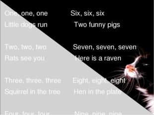 One, one, one Six, six, six Little dogs run Two funny pigs Two, two, two Seve