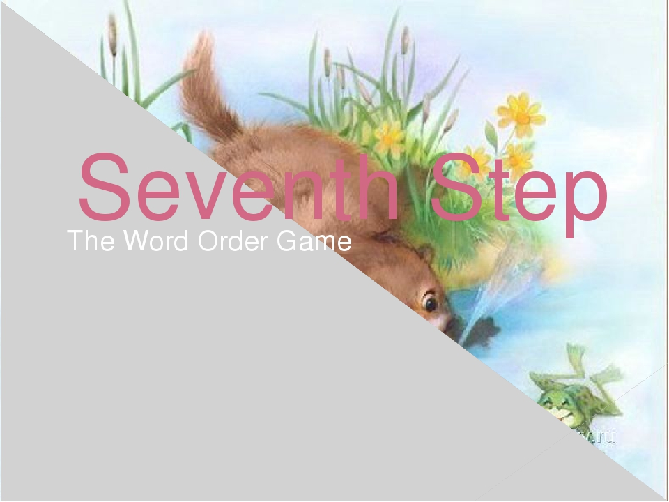 Seventh Step The Word Order Game