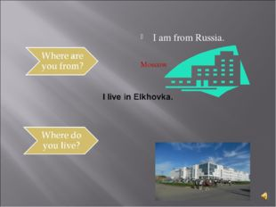 I am from Russia. Moscow