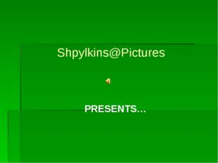 Shpylkins@Pictures PRESENTS…