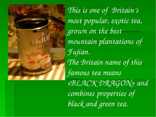 This is one of Britain's most popular, exotic tea, grown on the best mountain