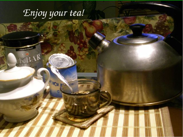 Enjoy your tea!