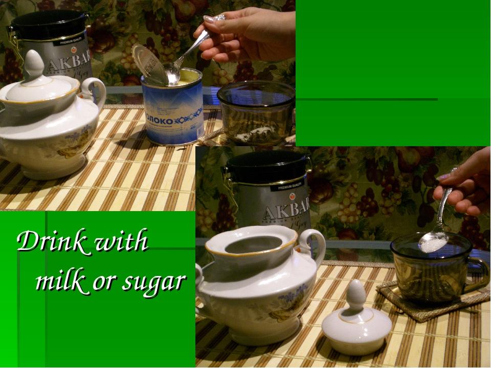 Drink with milk or sugar