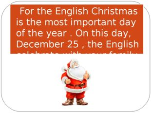 For the English Christmas is the most important day of the year . On this da
