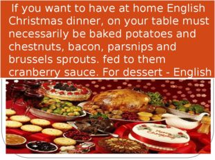 If you want to have at home English Christmas dinner, on your table must nec