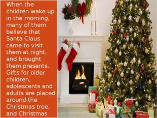 When the children wake up in the morning, many of them believe that Santa Cl