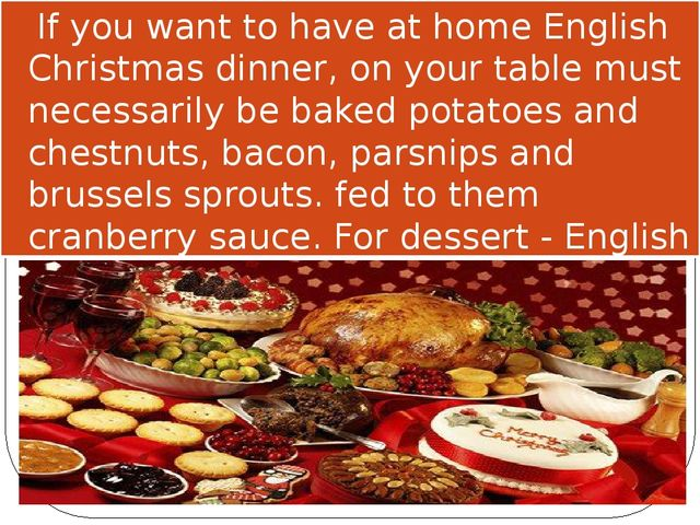 If you want to have at home English Christmas dinner, on your table must nec...