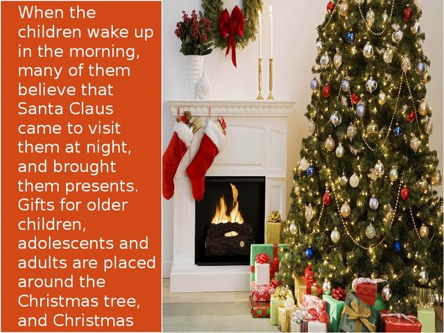 When the children wake up in the morning, many of them believe that Santa Cl...