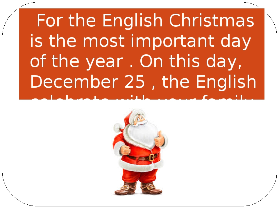 For the English Christmas is the most important day of the year . On this da...