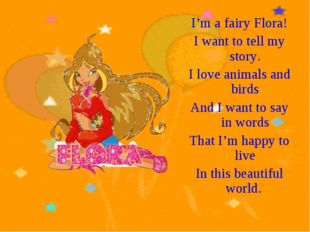 I'm a fairy Flora! I want to tell my story. I love animals and birds And I wa