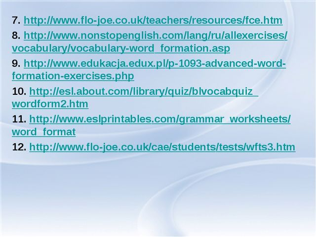 7. http://www.flo-joe.co.uk/teachers/resources/fce.htm 8. http://www.nonstope...