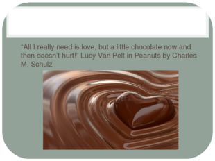 """""""All I really need is love, but a little chocolate now and then doesn't hurt"""