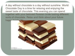 A day without chocolate is a day without sunshine. World Chocolate Day is a t
