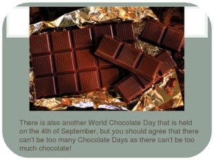 There is also another World Chocolate Day that is held on the 4th of Septemb