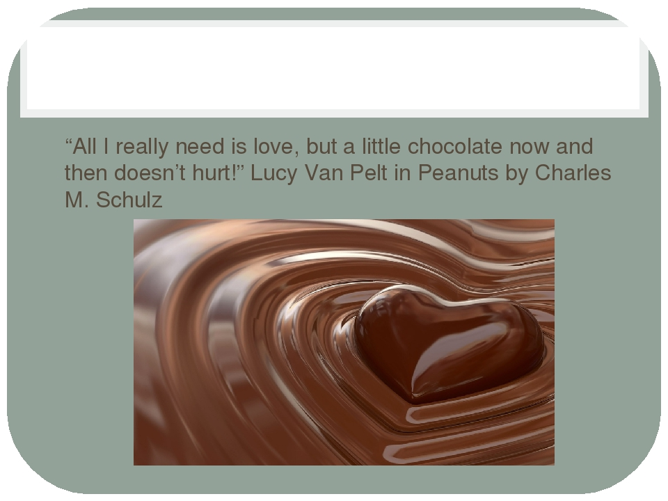 """""""All I really need is love, but a little chocolate now and then doesn't hurt..."""