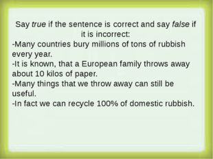 Say true if the sentence is correct and say false if it is incorrect: -Many