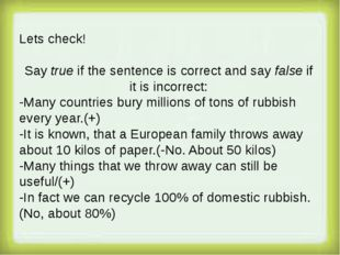 Lets check! Say true if the sentence is correct and say false if it is incor