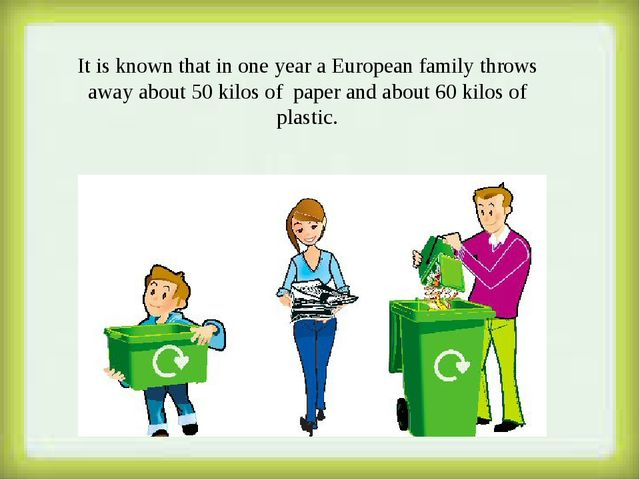 It is known that in one year a European family throws away about 50 kilos of...