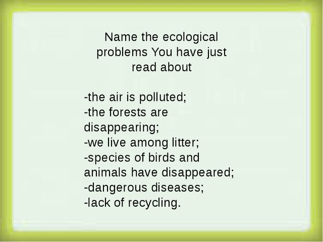 Name the ecological problems You have just read about -the air is polluted;...