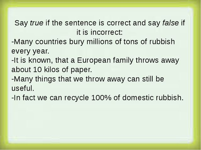 Say true if the sentence is correct and say false if it is incorrect: -Many...