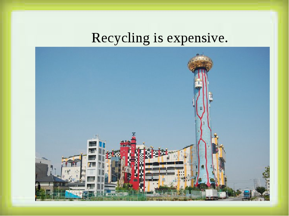 Recycling is expensive.