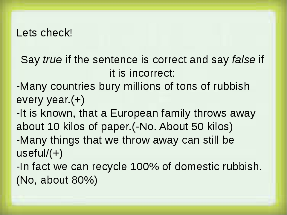 Lets check! Say true if the sentence is correct and say false if it is incor...