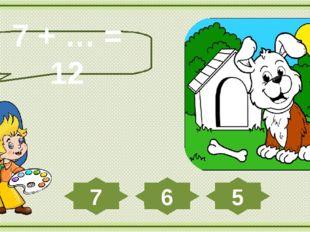 7 + … = 12 6 7 5