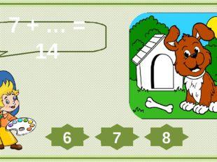 7 + … = 14 7 8 6