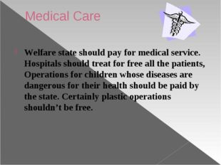 Medical Care Welfare state should pay for medical service. Hospitals should t