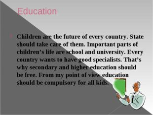 Education Children are the future of every country. State should take care of
