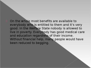 On the whole most benefits are available to everybody who is entitled to the
