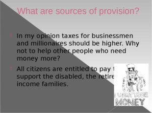 What are sources of provision? In my opinion taxes for businessmen and millio