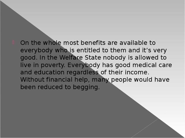On the whole most benefits are available to everybody who is entitled to the...