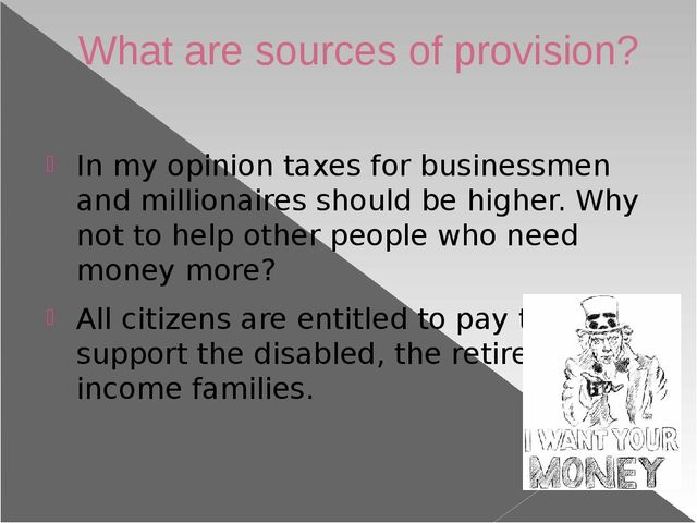 What are sources of provision? In my opinion taxes for businessmen and millio...