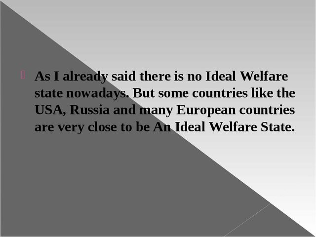 As I already said there is no Ideal Welfare state nowadays. But some countri...