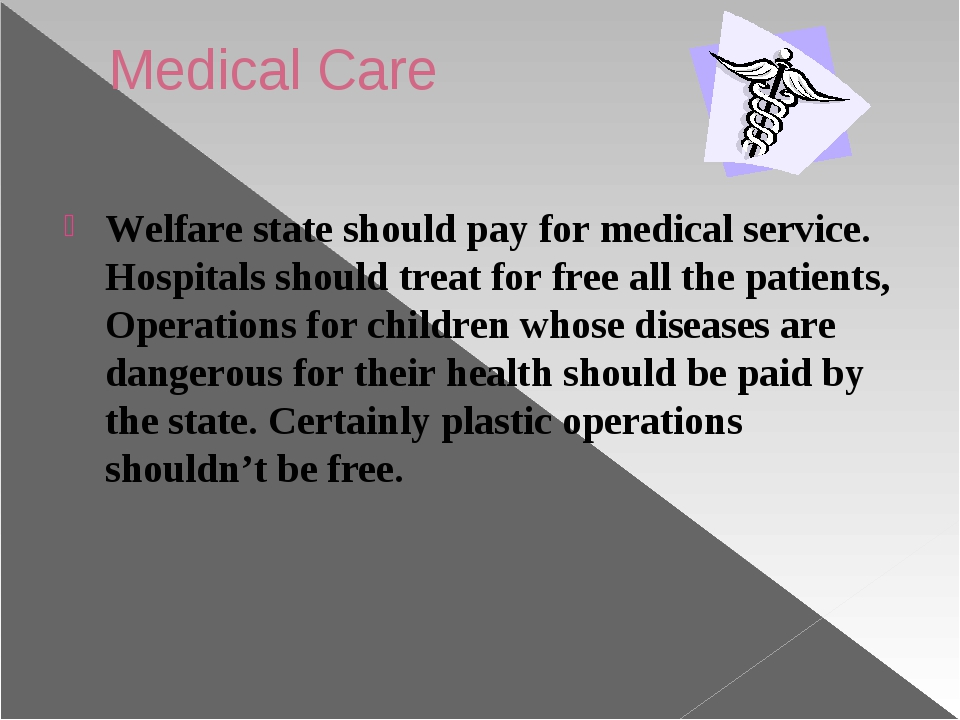 Medical Care Welfare state should pay for medical service. Hospitals should t...