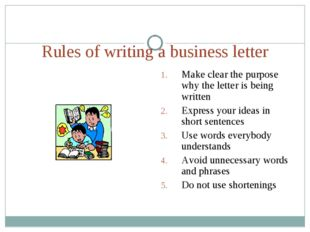 Rules of writing a business letter Make clear the purpose why the letter is b