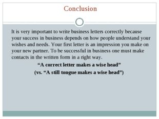 Conclusion It is very important to write business letters correctly because y