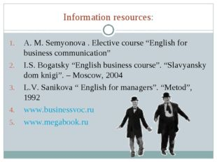 "Information resources: A. M. Semyonova . Elective course ""English for busines"