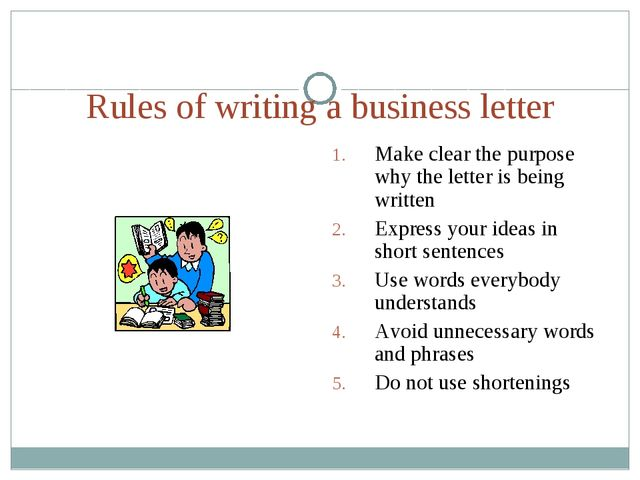 Rules of writing a business letter Make clear the purpose why the letter is b...