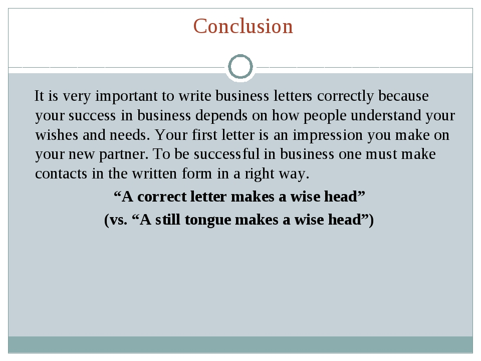 Conclusion It is very important to write business letters correctly because y...